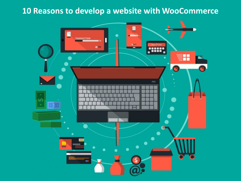 10 Reasons To Develop A Website With WooCommerce