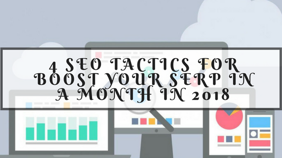4 SEO Tactics to Boost your SERP in a Month in 2018