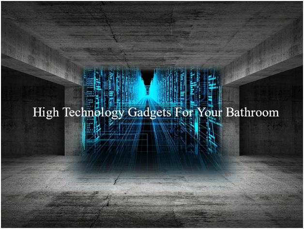 5 High Technology Gadgets For Your Bathroom