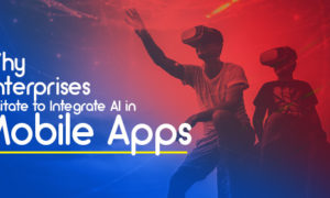 Know Why Enterprise Do Not Favor AI In Mobile Apps?